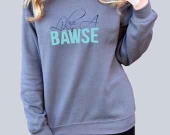 Like a Bawse Super Soft and Comfy Sweatshirt