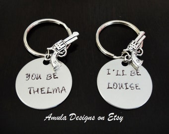 You be Thelma I'll be Louise Gun Pistol Best Friends key chain set Gift Handstamped Key Chain Fob Ring