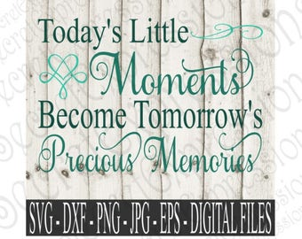 Today's Little Moments Become Tomorrow's Memories Svg, Digital Cutting File, Eps, Png, JPEG, DXF, SVG Cricut, Svg Silhouette, Print File
