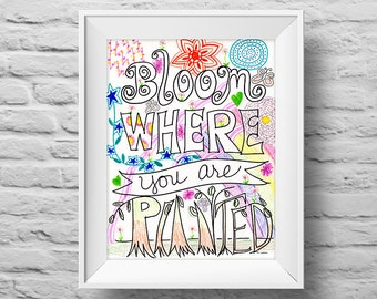 BLOOM WHERE You Are PLANTED unframed art print Typographic poster, inspirational print, self esteem, wall decor, quote art. (R&R0140)