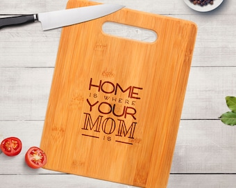Mother's Day Gift Bamboo Cutting Board - Home is where your Mom is - Mothers Day Gift for Mom