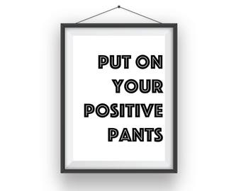 Positive Print, Positive Pants, Print, Wall Art, Typography, Office Decor, Home Decor, Gift, Printable Art, Digital Download