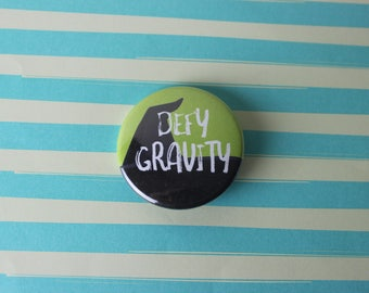Defy Gravity Wicked Musical Pinback Button or Magnet