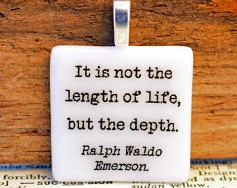 "Ralph Waldo Emerson quote fused glass necklace / pendant ""It is not the length of life, but the depth"" literature quote."