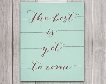 The Best Is Yet to Come - 8x10 Inspirational Print, Printable Quote, Printable Art, Inspirational Wall Art