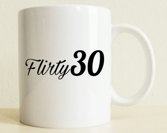 30th Birthday Gift | Flirty 30 mug | Happy Birthday Mug | Gifts For Her | Boyfriend Gift | Custom Coffee Mug | Co worker Gift |