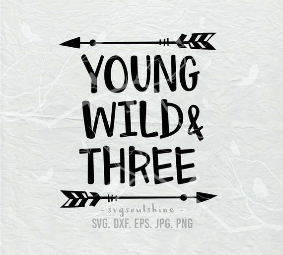 Young Wild And Three Svg File Silhouette Cut File Cricut