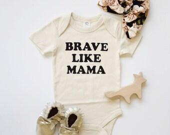 Brave Like Mama Baby Bodysuit - Organic Bodysuit, Organic Children's Clothing