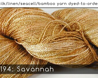 DtO 194: Savannah on Silk/Linen/Seacell/Bamboo Yarn Custom Dyed-to-Order