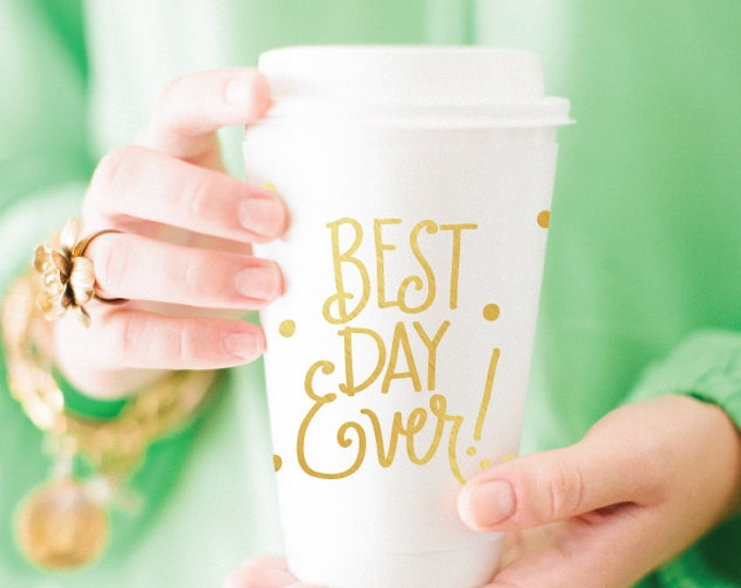 Featured listing image: To-Go Coffee Cups | Best Day Ever! (gold)