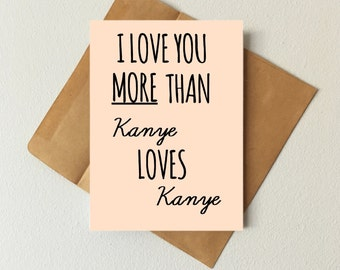 I love you more than Kanye loves Kanye card, Kanye card, valentines day card, funny card, boyfriend card, girlfriend card, i love you card