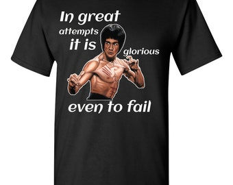 In great attempts it is glorious even to fail shirt, Bruce Lee Shirt, Inspirational Shirt, No fear shirt, Fail Gloriously, Fearless Shirt