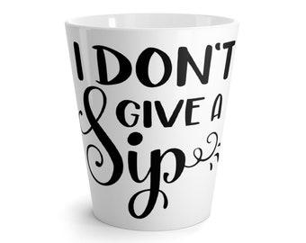 Coffee  Latte Mug DonT Give A