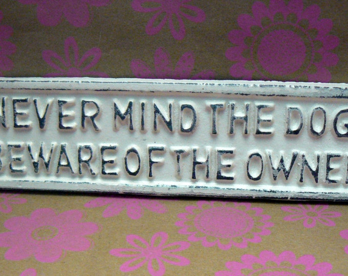 Never Mind Dog Beware of the Owner Cast Iron Sign Shabby Chic Off White Gate Fence Home Decor