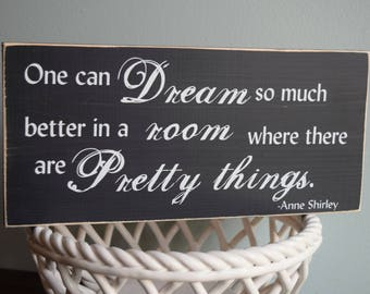 """Anne Shirley quote """"One can dream so much better in a room where there are pretty things"""" 12"""" x 5.5"""" Wooden Sign Plaque Anne of Green Gables"""