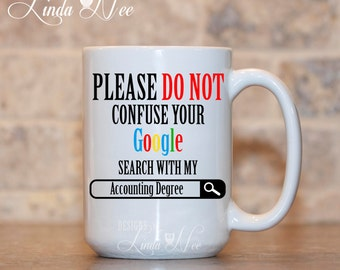 Please do not confuse your GOOGLE search with my Accounting Degree, Funny Accounting Mug, CPA Gift, Funny Book Keeper, Accountant Mug MSA129