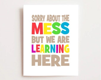 Classroom Printable - Classroom Poster - Educational Poster - Homeschooling  Printable - Sorry About the Mess - Back to School Teacher Gift