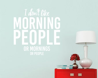I Don't Like Morning People. Or Mornings. Or People. - Quotes Wall Decal