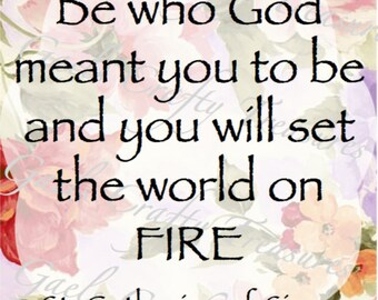 Be Who God Meant You to be & You Will Set the World on Fire