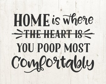 Farmhouse Decor, Home Is Where You Poop Most Comfortably svg, Home svg, Funny svg, Bathroom Decor, Housewarming Gift, Couples Gift