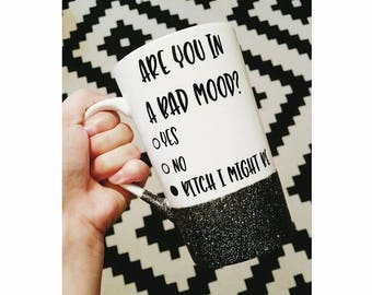 Are you in a bad mood? Mug // Custom Mug // Funny Mug // Travel Mug // Funny Quote // Glitter Dipped Mug // Funny Gift // Christmas Gift