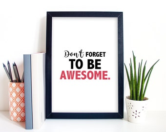 Don't Forget To Be Awesome || DIGITAL DOWNLOAD || Motivational Poster, Printable Quote Poster, Home Decor, Wall Print