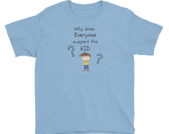 Kid Boys Youth Short Sleeve T-Shirt Why Does Everyone Suspect The Kid Fun Innocent Guilty Gift Humor Angelic