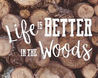 Life is Better in the Woods, Cabin Wall Decor, Rustic Wall Art, Log Cabin Decor, Woods Quote, Rustic Cabin Art, Mountain Wall Art, Log Pile