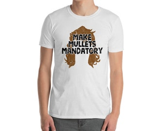 Make Mullets Mandatory - Funny Shirt- Country Shirt- Southern Shirt- Redneck T Shirts- Hillbilly Shirt- Social Justice Shirt- Distressed Tee