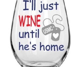 I'll just wine until he's home//Armed Forces//USMS//Marines//Military wife//Military husband//deployment//patriotic//America//USA