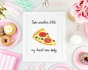 Take Another Little Pizza My Heart Now Baby Print