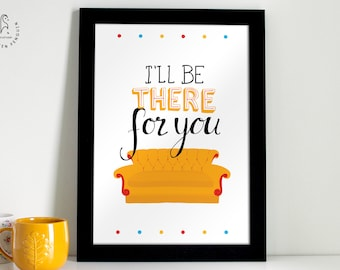 Friends TV Show Print - Friend gift - F R I E N D S - I'll be there for you - Friends Quote print - friends show print - Poster