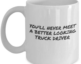 Good Looking Truck Driver mug - self affirmation coffee cup