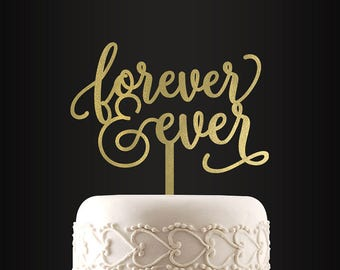 Wedding Cake Topper, Forever and Ever, Cake Topper, Anniversary, Engagement