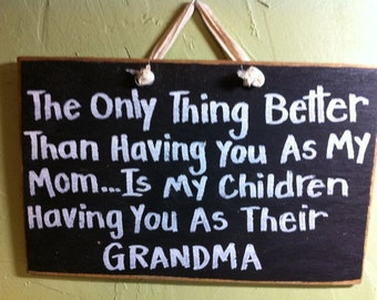 Only thing better having you mom is children having you as grandma sign wood personalized custom Granny Nana Mimi