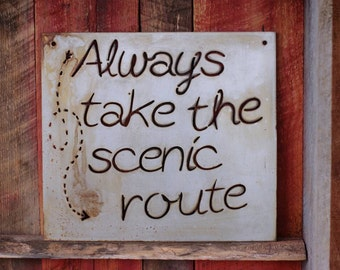 Always take the scenic route.  Metal sign