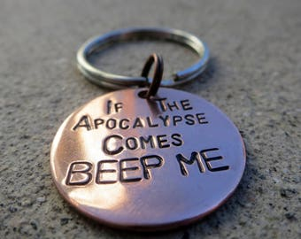 Buffy Quote - If the apocalypse comes, beep me - Handstamped Copper Keychain