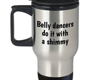 Funny Belly Dance Travel Mug - Belly Dancer Present - Belly Dancers Do It With A Shimmy - Bellydance