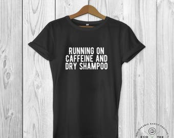 Running on caffeine and dry shampoo T-shirt, funny pun shirt,  slogan tee organic graphic t-shirts, Fair trade clothing. Vegan clothing