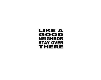 Like A Good Neighbor Stay Over There SVG - Front Door Mat Digital File