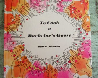 To COOK A BACHELOR'S GOOSE Ruth G. Satzman 1960s Riotous Man Bait Cook Book Cookbook