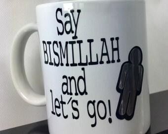 Say Bismillah and let's go' mug