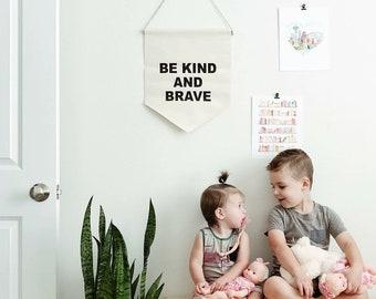 "Handmade ""Be Kind and Brave"" Wall Banner - Handmade Custom Banner - Fabric Wall Hanging"