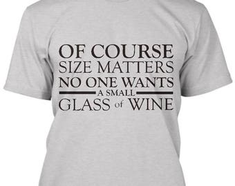 Size Matters, Wine TShirt, Funny Shirt, Gift T Shirt, Wine tasting, wine festival, gift for her, gift for him, birthday gift, wine tee shirt