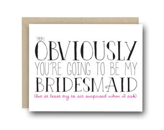 Funny Bridesmaid Card - Obviously You're Going To Be My Bridesmaid - Bridesmaid Ask Card, Be My Bridesmaid, Bridesmaid Gift