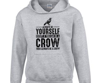 Crow Hoodie Gift - Always Be Yourself - Spirit Animal Totem Mascot Sweater Shirt