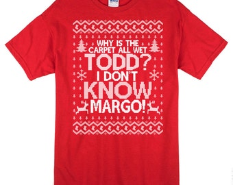 Why is the Carpet All Wet Todd I Don't Know Margo T Shirt - Christmas Party Shirt  - Gildan Unisex Cotton T Shirt - Item 1222