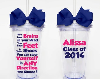 Dr. Seuss Quote You Have Brains...- Acrylic Tumbler Personalized Cup