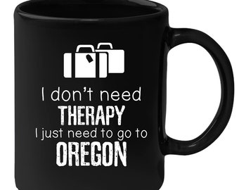 Oregon - I Don't Need Therapy I Need To Go To Oregon 11 oz Black Coffee Mug