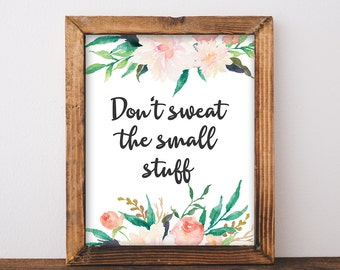 Don't Sweat The Small Stuff - Floral Quote Print - Printable Quote - Cottage Decor - Cottage Wall Art - Quote Art - Instant Download 8x10